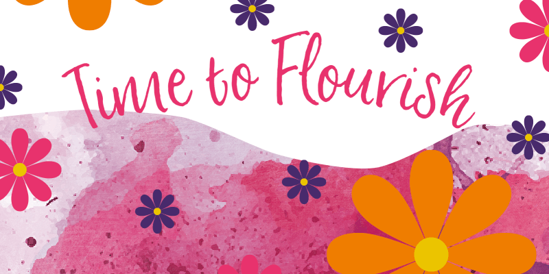 Time to Flourish in pink text with a wave of pink watercolour beneath it surrounded by pink, orange and purple flowers